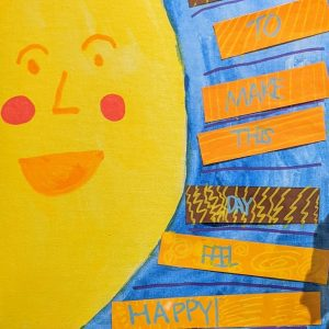 """""""I want to make this day feel happy,"""" Acrylic paint and collage, May 2021"""